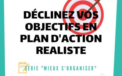 [MIEUX S'ORGANISER] #2 – Déclinez vos objectifs en plan d'action réaliste