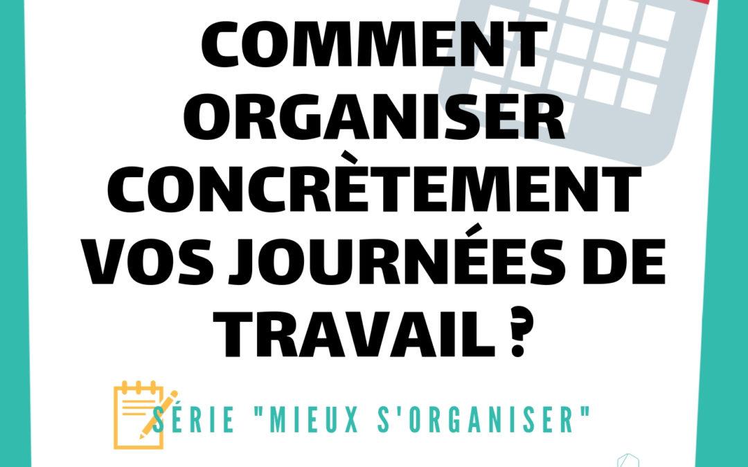 [MIEUX S'ORGANISER] #3 – Comment organiser concrètement vos journées de travail ?