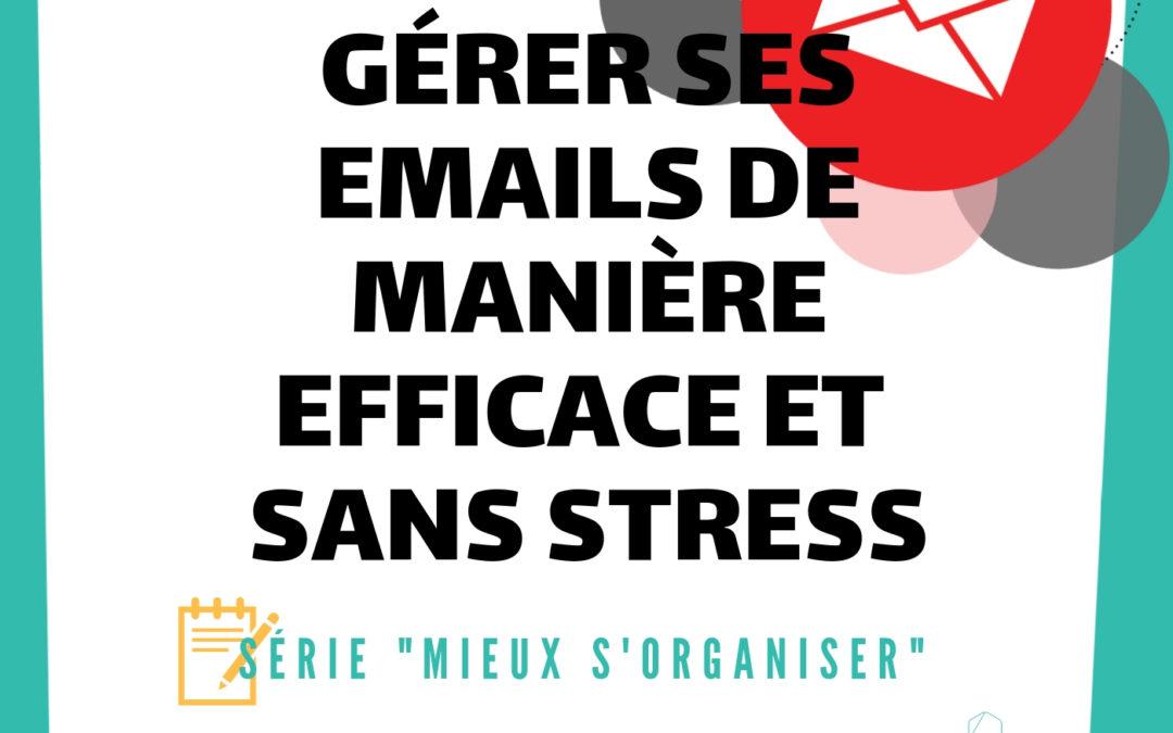 [MIEUX S'ORGANISER] #5 – Gérer ses emails de manière efficace et sans stress