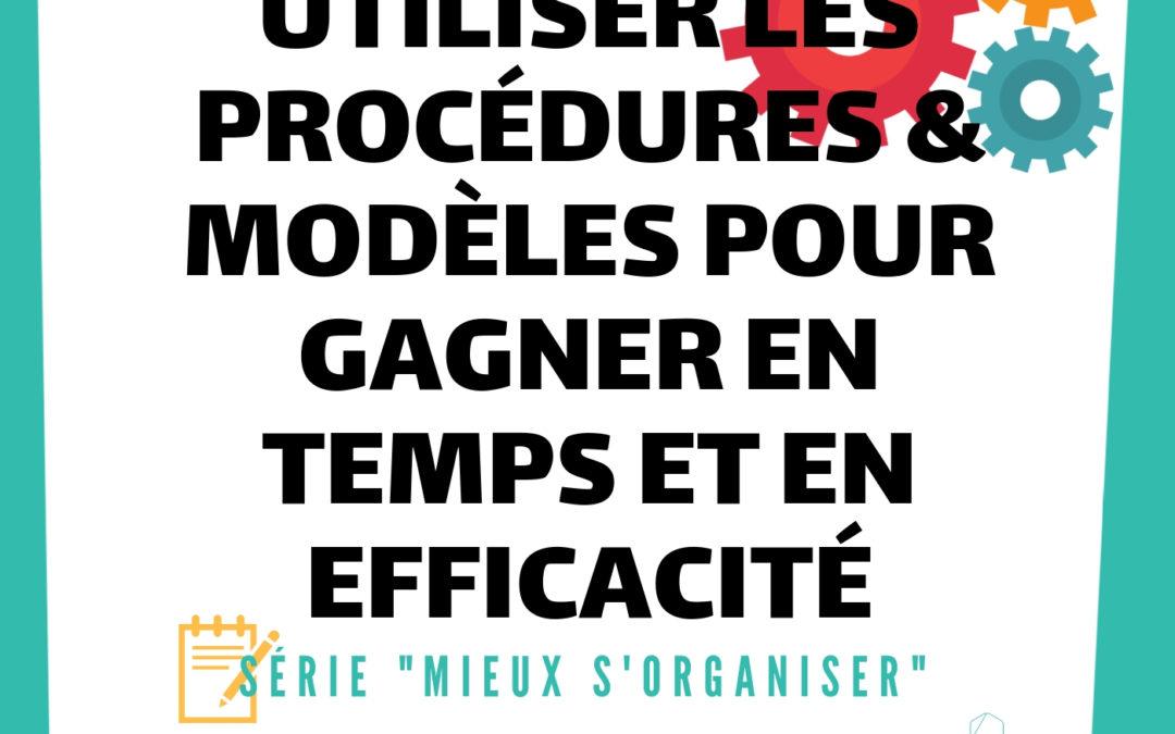 [MIEUX S'ORGANISER] #6 – Utiliser les procédures et les modèles pour gagner en temps et en efficacité