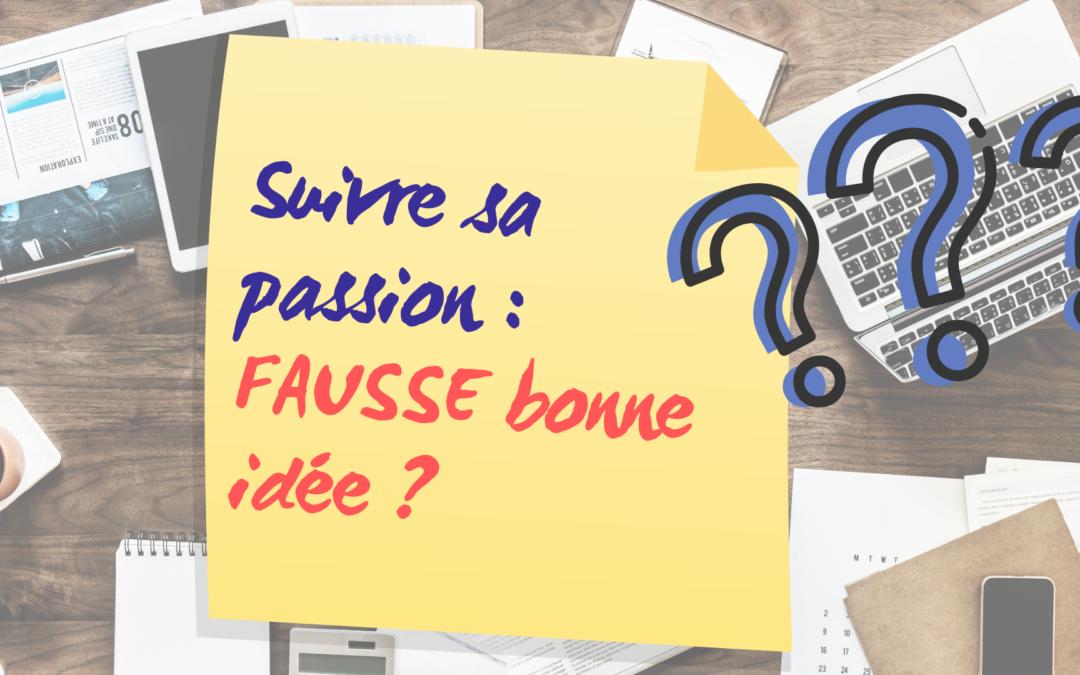 [Mon boulot & Moi] #3 Suivre sa passion : FAUSSE bonne idée ?