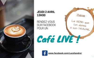 [Café LIVE !] #1 – Le SENS que vous donnez à votre TRAVAIL